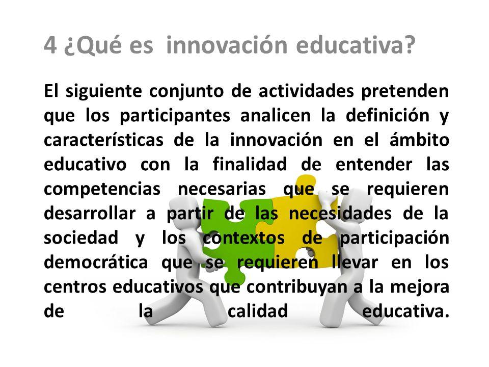 El siguiente conjunto de actividades pretenden que los participantes analicen la definición y características de la innovación en el ámbito educativo