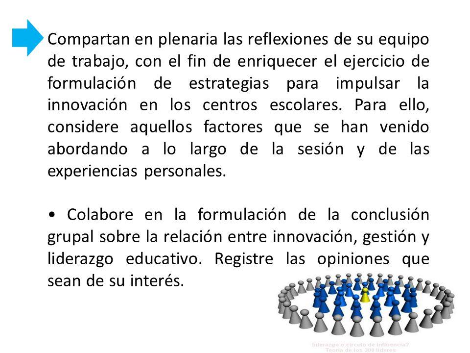 Compartan en plenaria las reflexiones de su equipo de trabajo, con el fin de enriquecer el ejercicio de formulación de estrategias para impulsar la in
