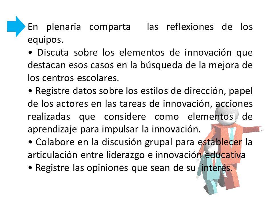 En plenaria comparta las reflexiones de los equipos. Discuta sobre los elementos de innovación que destacan esos casos en la búsqueda de la mejora de