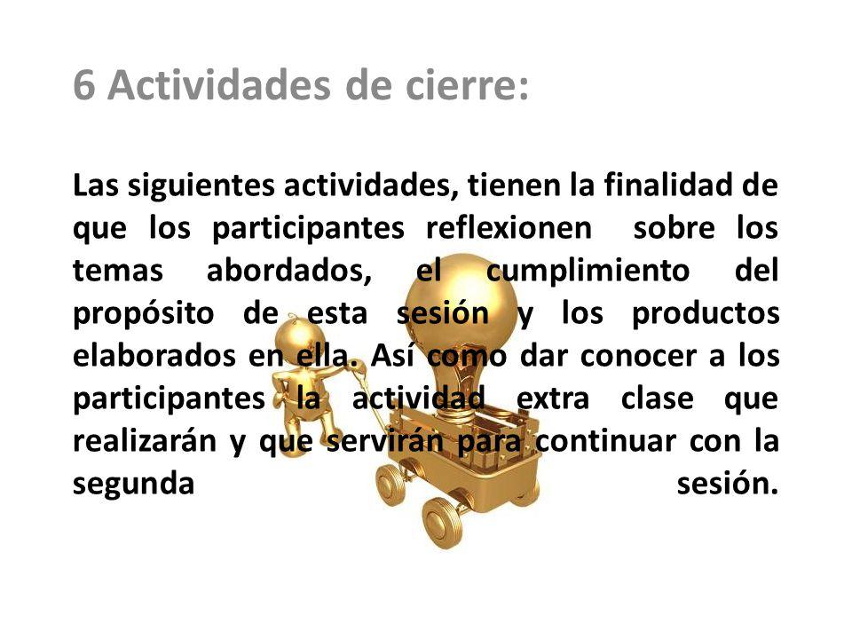 Las siguientes actividades, tienen la finalidad de que los participantes reflexionen sobre los temas abordados, el cumplimiento del propósito de esta