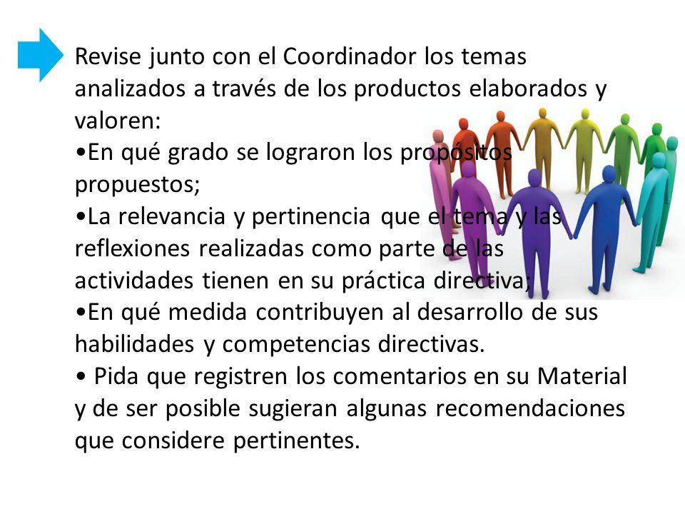 Revise junto con el Coordinador los temas analizados a través de los productos elaborados y valoren: En qué grado se lograron los propósitos propuesto