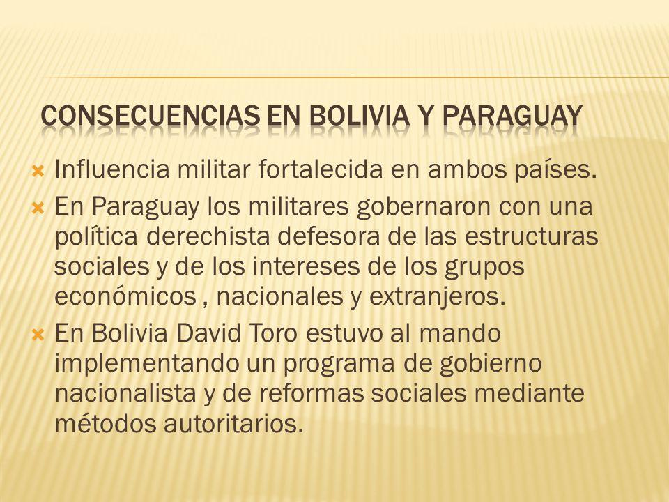 Influencia militar fortalecida en ambos países. En Paraguay los militares gobernaron con una política derechista defesora de las estructuras sociales