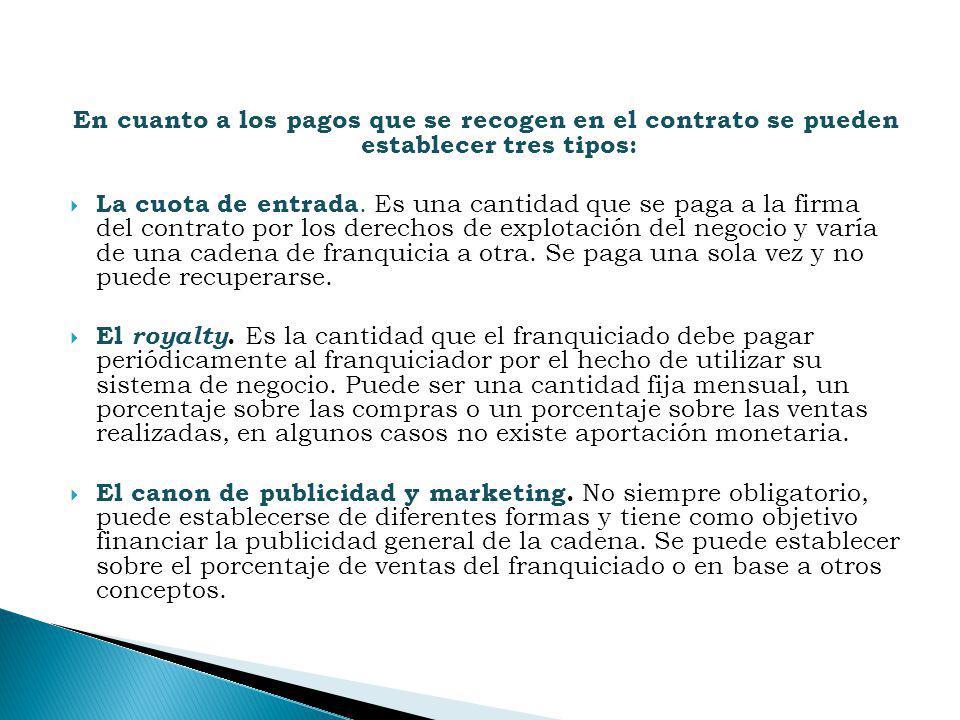 En cuanto a los pagos que se recogen en el contrato se pueden establecer tres tipos: La cuota de entrada. Es una cantidad que se paga a la firma del c