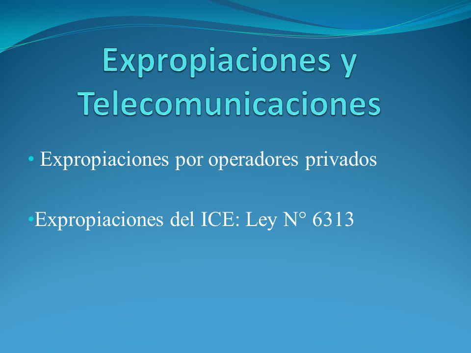 Expropiaciones por operadores privados Expropiaciones del ICE: Ley N° 6313