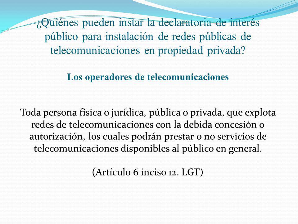 ¿Quiénes pueden instar la declaratoria de interés público para instalación de redes públicas de telecomunicaciones en propiedad privada? Los operadore