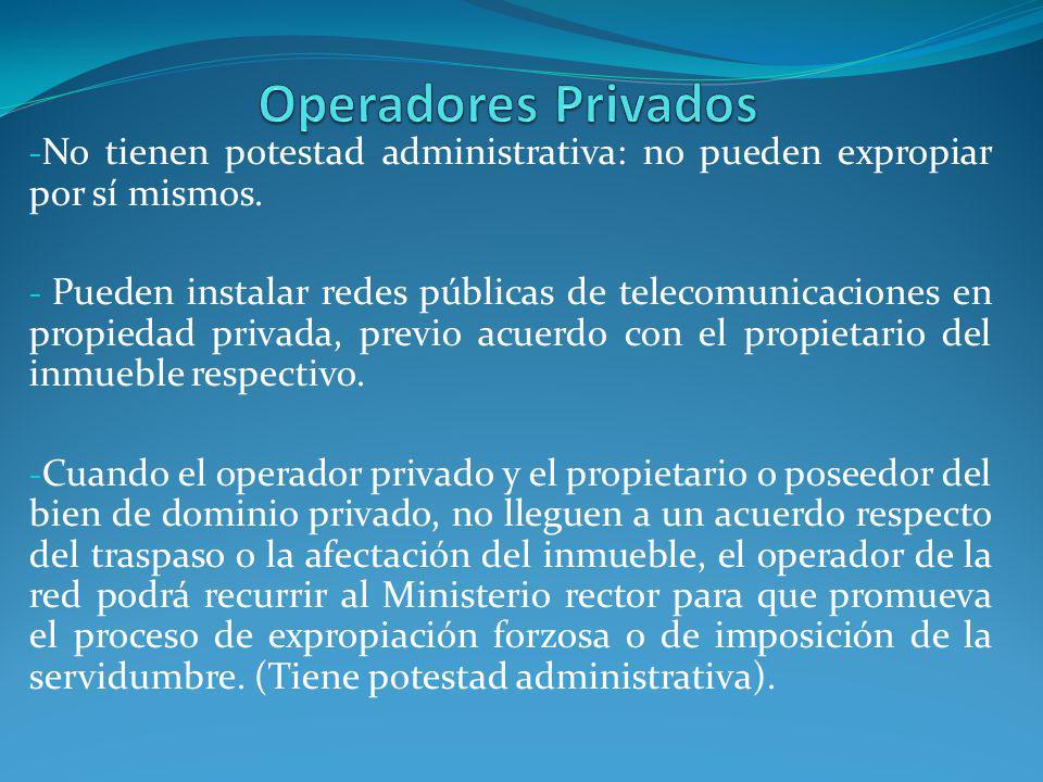 - No tienen potestad administrativa: no pueden expropiar por sí mismos. - Pueden instalar redes públicas de telecomunicaciones en propiedad privada, p