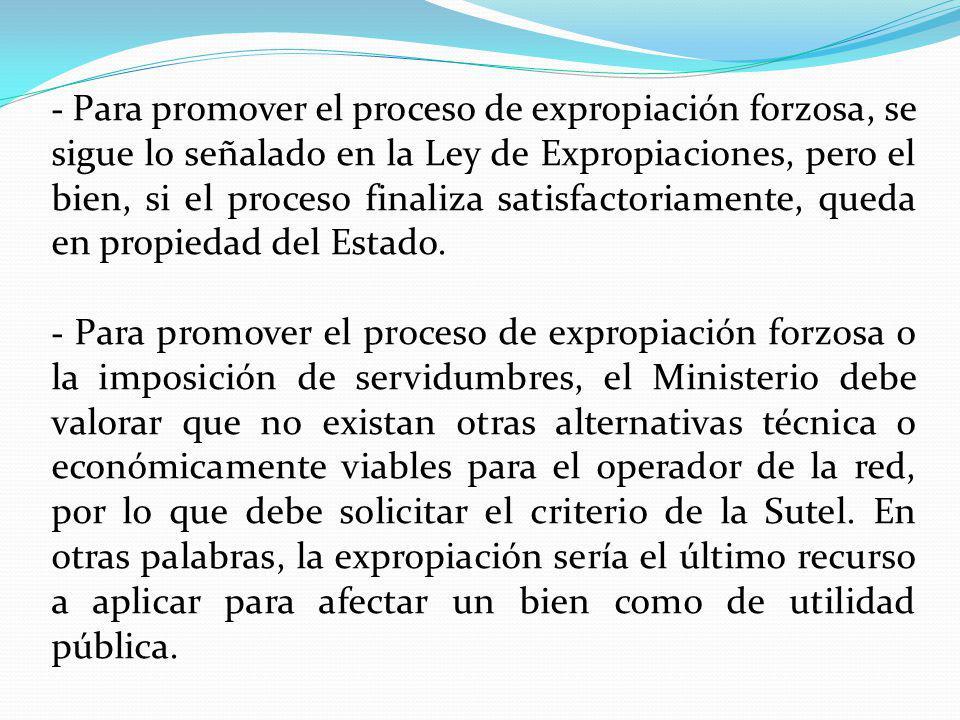 - Para promover el proceso de expropiación forzosa, se sigue lo señalado en la Ley de Expropiaciones, pero el bien, si el proceso finaliza satisfactor