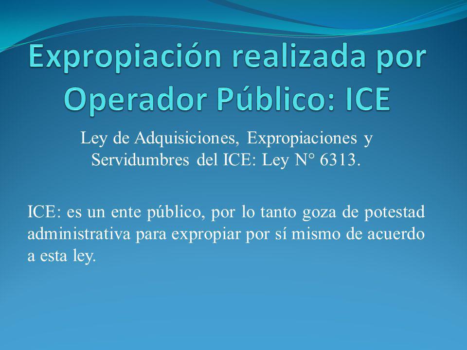 Ley de Adquisiciones, Expropiaciones y Servidumbres del ICE: Ley N° 6313. ICE: es un ente público, por lo tanto goza de potestad administrativa para e