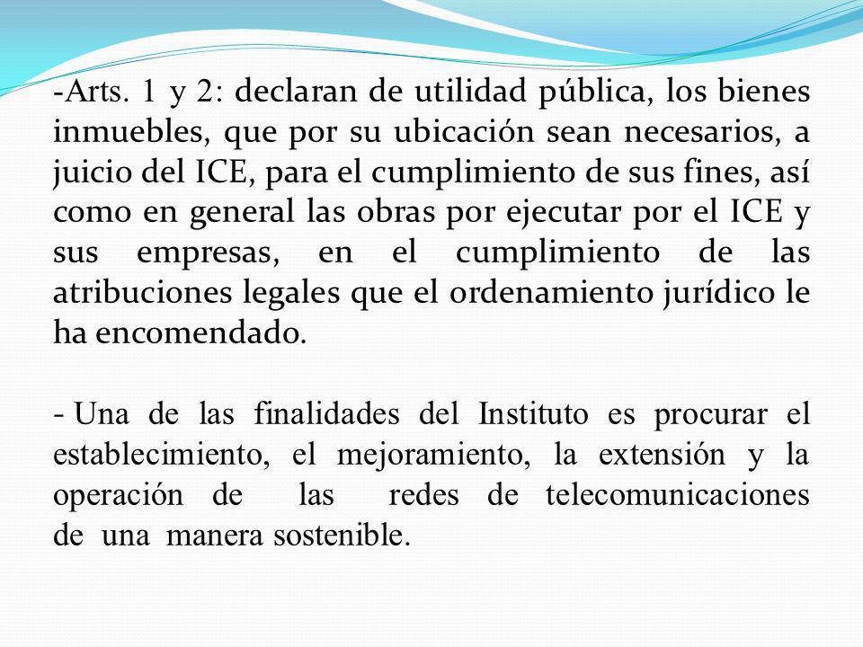 -Arts. 1 y 2: declaran de utilidad pública, los bienes inmuebles, que por su ubicación sean necesarios, a juicio del ICE, para el cumplimiento de sus
