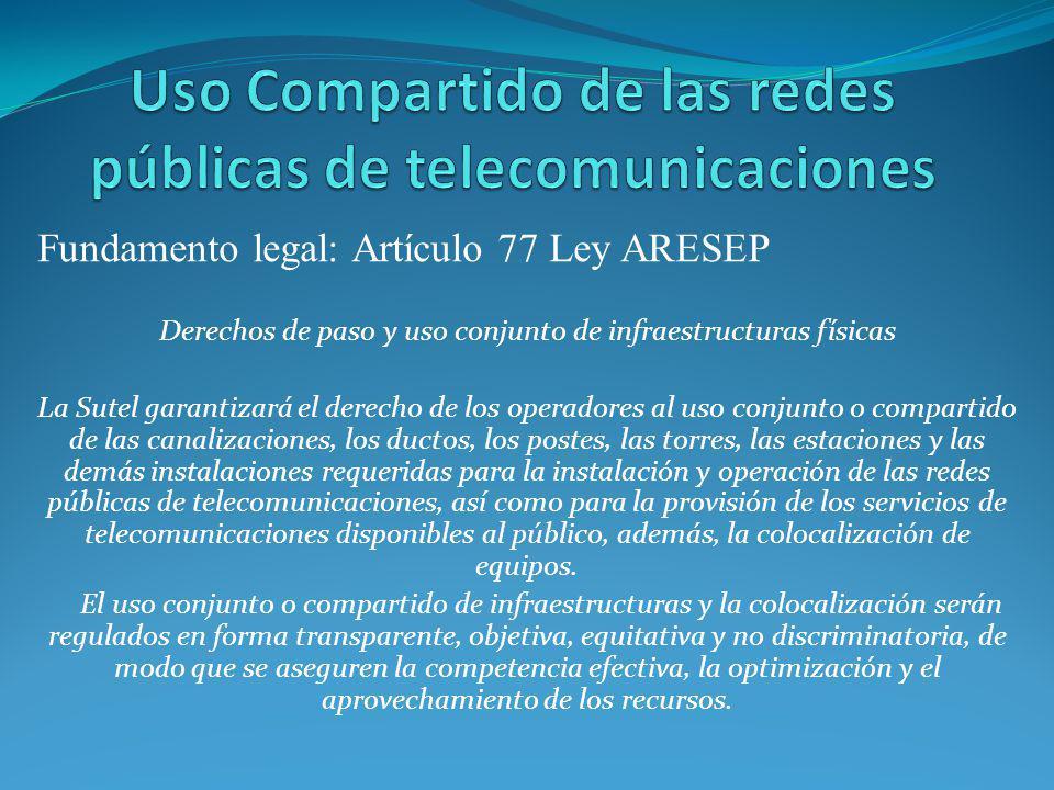 Fundamento legal: Artículo 77 Ley ARESEP Derechos de paso y uso conjunto de infraestructuras físicas La Sutel garantizará el derecho de los operadores