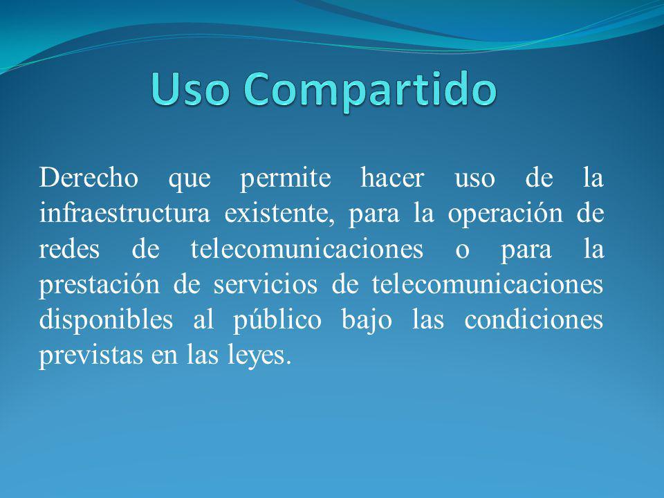 Derecho que permite hacer uso de la infraestructura existente, para la operación de redes de telecomunicaciones o para la prestación de servicios de t