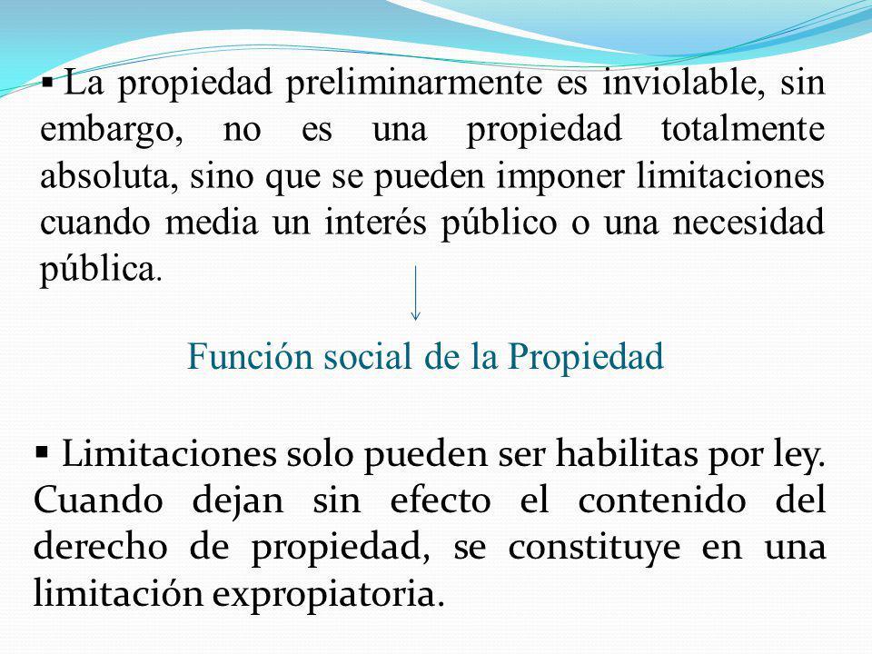 La propiedad preliminarmente es inviolable, sin embargo, no es una propiedad totalmente absoluta, sino que se pueden imponer limitaciones cuando media