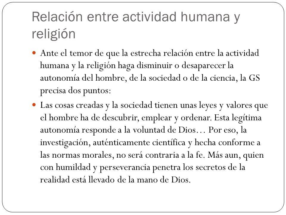 Relación entre actividad humana y religión Ante el temor de que la estrecha relación entre la actividad humana y la religión haga disminuir o desapare