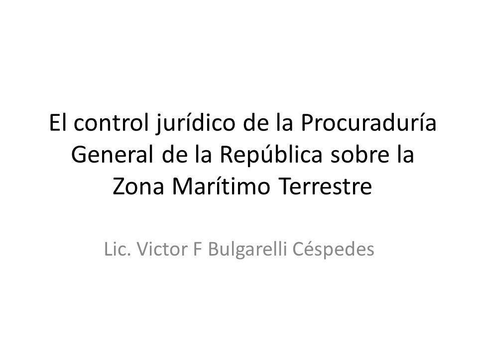 El control jurídico de la Procuraduría General de la República sobre la Zona Marítimo Terrestre Lic. Victor F Bulgarelli Céspedes