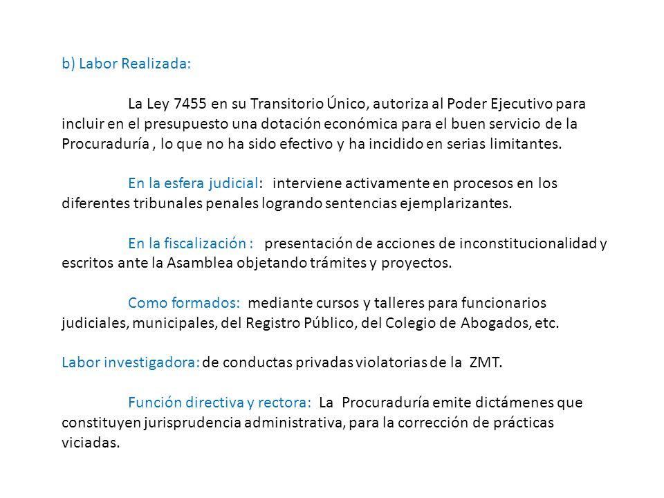 b) Labor Realizada: La Ley 7455 en su Transitorio Único, autoriza al Poder Ejecutivo para incluir en el presupuesto una dotación económica para el bue
