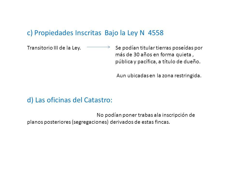 c) Propiedades Inscritas Bajo la Ley N 4558 Transitorio III de la Ley. Se podían titular tierras poseídas por más de 30 años en forma quieta, pública