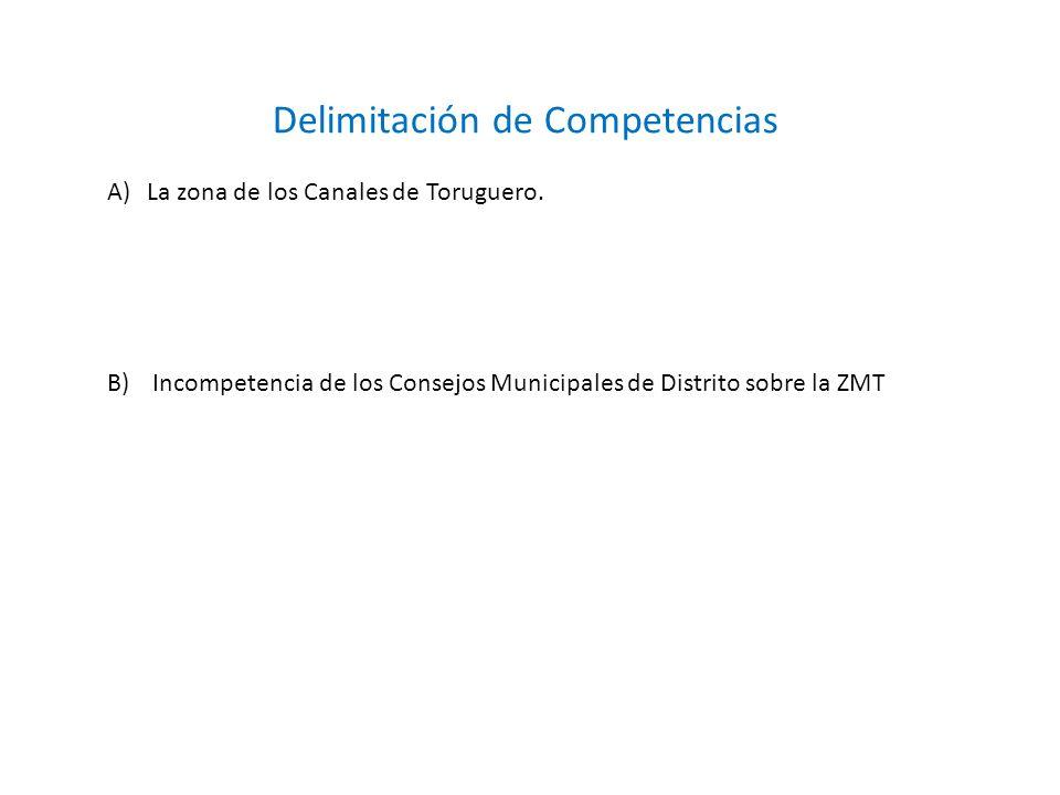 Delimitación de Competencias A)La zona de los Canales de Toruguero. B) Incompetencia de los Consejos Municipales de Distrito sobre la ZMT