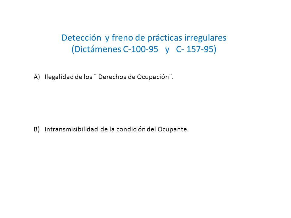 Detección y freno de prácticas irregulares (Dictámenes C-100-95 y C- 157-95) A)Ilegalidad de los ¨ Derechos de Ocupación¨. B)Intransmisibilidad de la