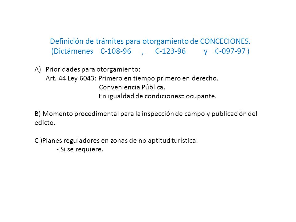Definición de trámites para otorgamiento de CONCECIONES. (Dictámenes C-108-96, C-123-96 y C-097-97 ) A)Prioridades para otorgamiento: Art. 44 Ley 6043