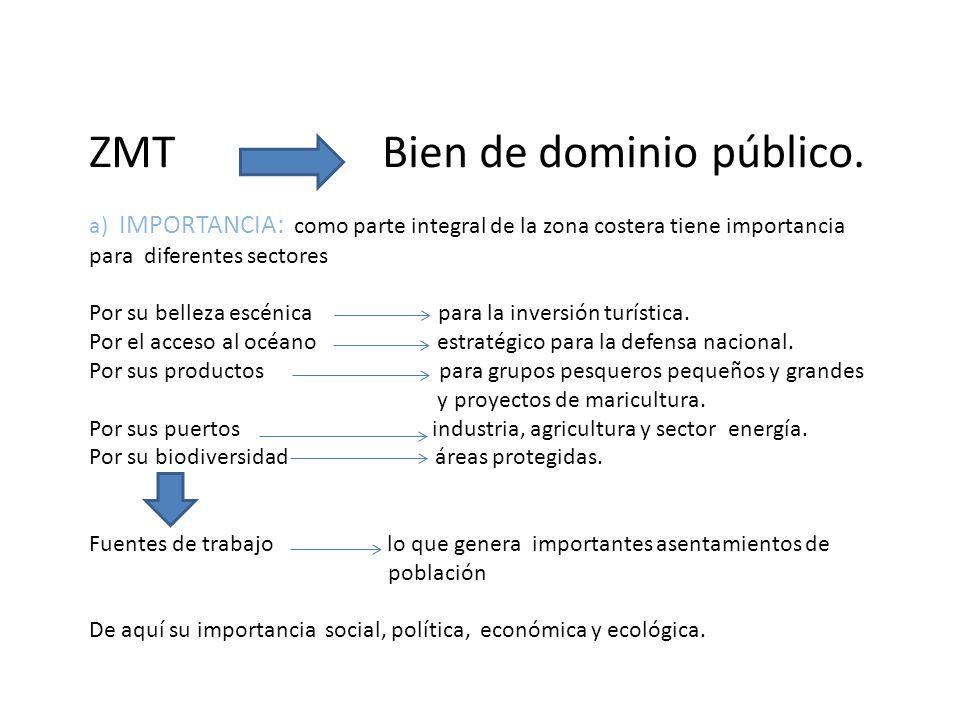 ZMT Bien de dominio público. a) IMPORTANCIA: como parte integral de la zona costera tiene importancia para diferentes sectores Por su belleza escénica