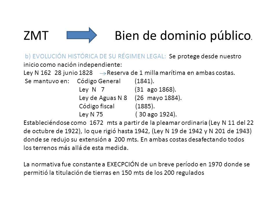 ZMT Bien de dominio público. b) EVOLUCIÓN HISTÓRICA DE SU RÉGIMEN LEGAL: Se protege desde nuestro inicio como nación independiente: Ley N 162 28 junio