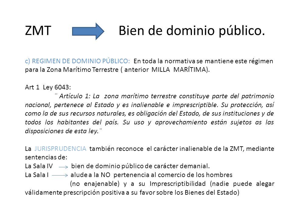 ZMT Bien de dominio público. c) REGIMEN DE DOMINIO PÚBLICO: En toda la normativa se mantiene este régimen para la Zona Marítimo Terrestre ( anterior M