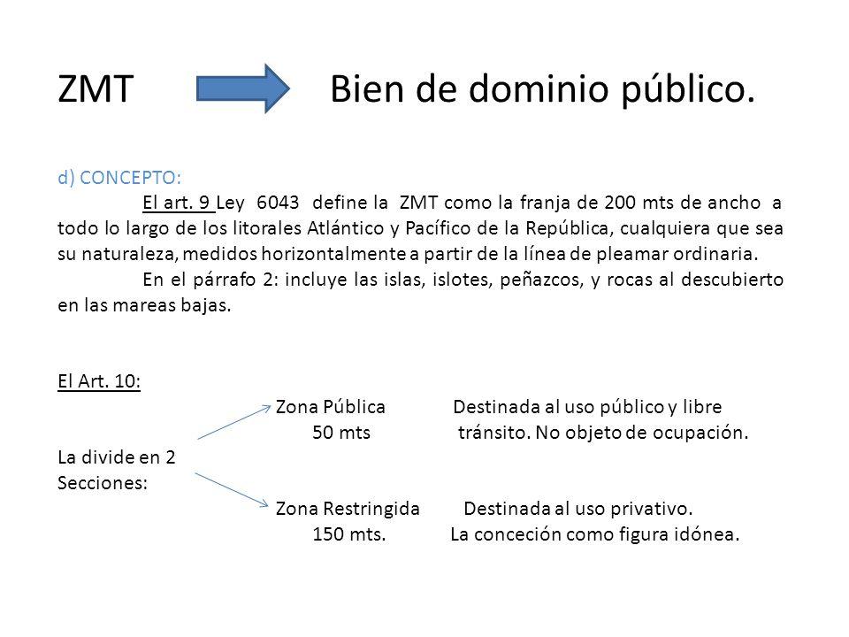 ZMT Bien de dominio público. d) CONCEPTO: El art. 9 Ley 6043 define la ZMT como la franja de 200 mts de ancho a todo lo largo de los litorales Atlánti