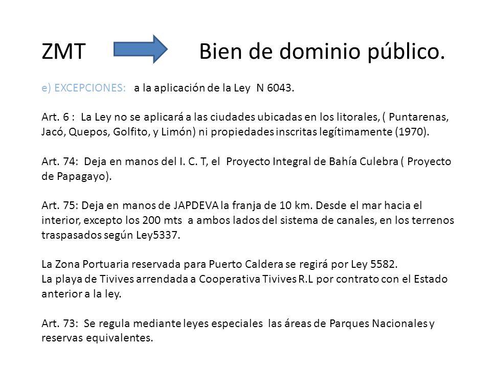 ZMT Bien de dominio público. e) EXCEPCIONES: a la aplicación de la Ley N 6043. Art. 6 : La Ley no se aplicará a las ciudades ubicadas en los litorales