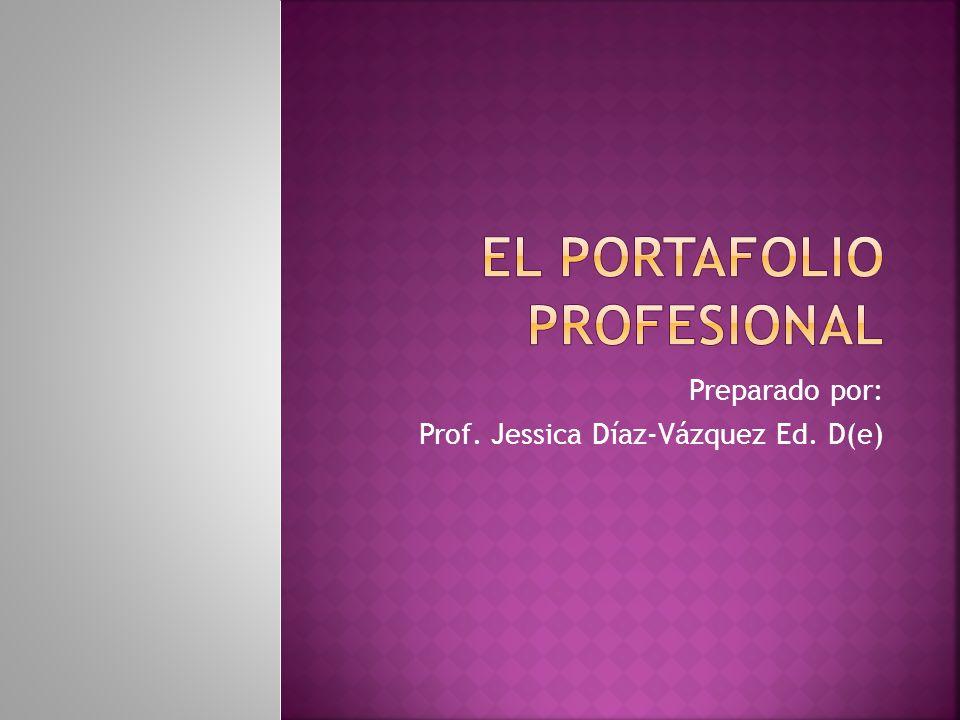Preparado por: Prof. Jessica Díaz-Vázquez Ed. D(e)