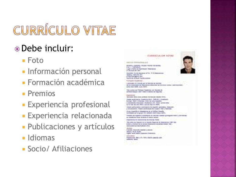 Debe incluir: Foto Información personal Formación académica Premios Experiencia profesional Experiencia relacionada Publicaciones y artículos Idiomas
