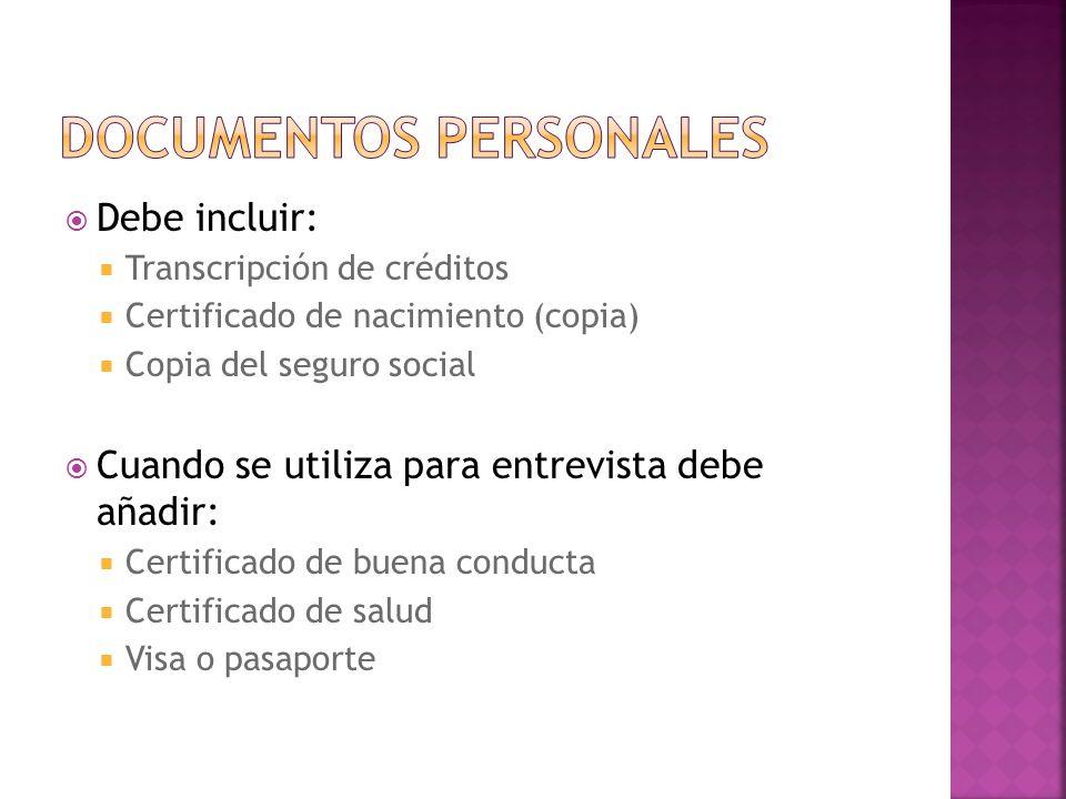 Debe incluir: Transcripción de créditos Certificado de nacimiento (copia) Copia del seguro social Cuando se utiliza para entrevista debe añadir: Certi