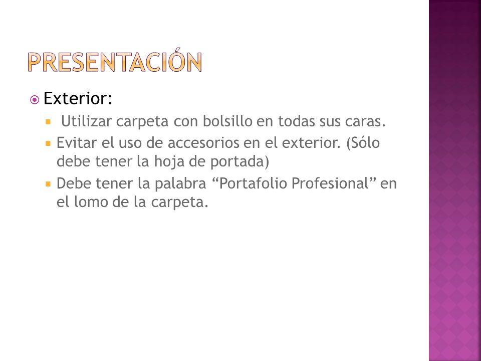 Exterior: Utilizar carpeta con bolsillo en todas sus caras. Evitar el uso de accesorios en el exterior. (Sólo debe tener la hoja de portada) Debe tene