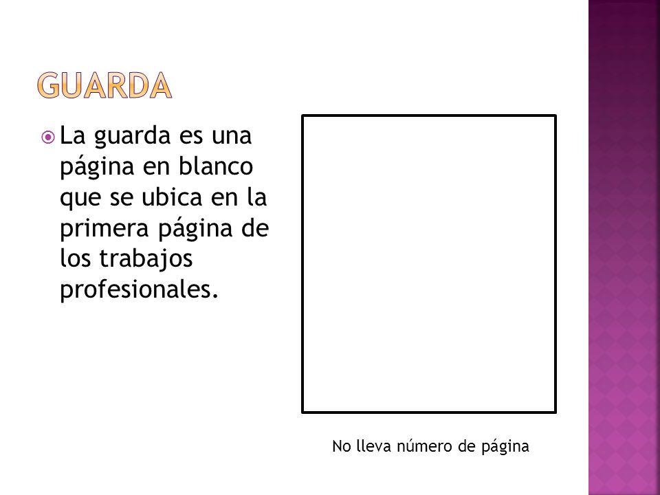 La guarda es una página en blanco que se ubica en la primera página de los trabajos profesionales. No lleva número de página