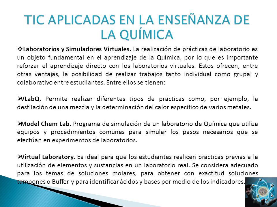 Laboratorios y Simuladores Virtuales. La realización de prácticas de laboratorio es un objeto fundamental en el aprendizaje de la Química, por lo que
