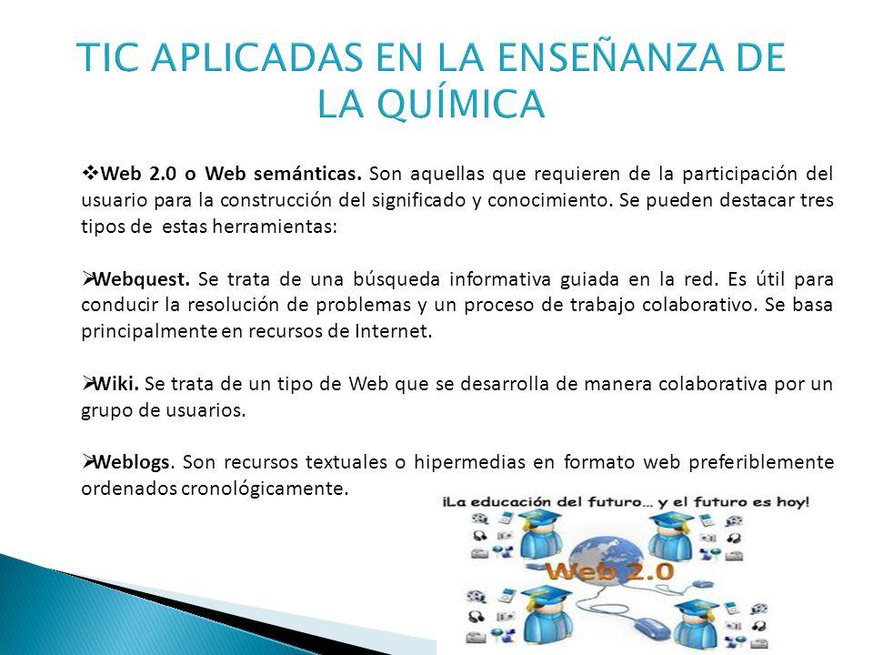 Web 2.0 o Web semánticas. Son aquellas que requieren de la participación del usuario para la construcción del significado y conocimiento. Se pueden de