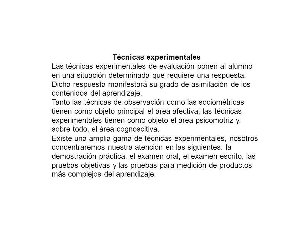 Técnicas experimentales Las técnicas experimentales de evaluación ponen al alumno en una situación determinada que requiere una respuesta.