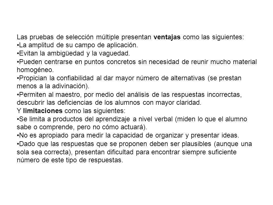 Las pruebas de selección múltiple presentan ventajas como las siguientes: La amplitud de su campo de aplicación.