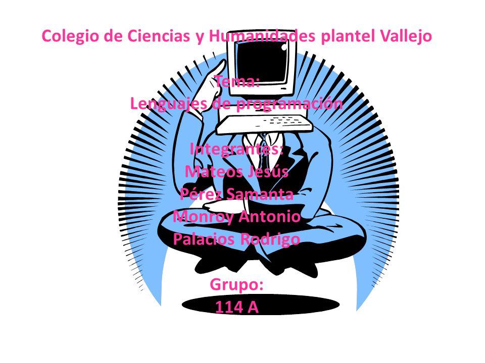 Colegio de Ciencias y Humanidades plantel Vallejo Tema: Lenguajes de programación Integrantes: Mateos Jesús Pérez Samanta Monroy Antonio Palacios Rodr