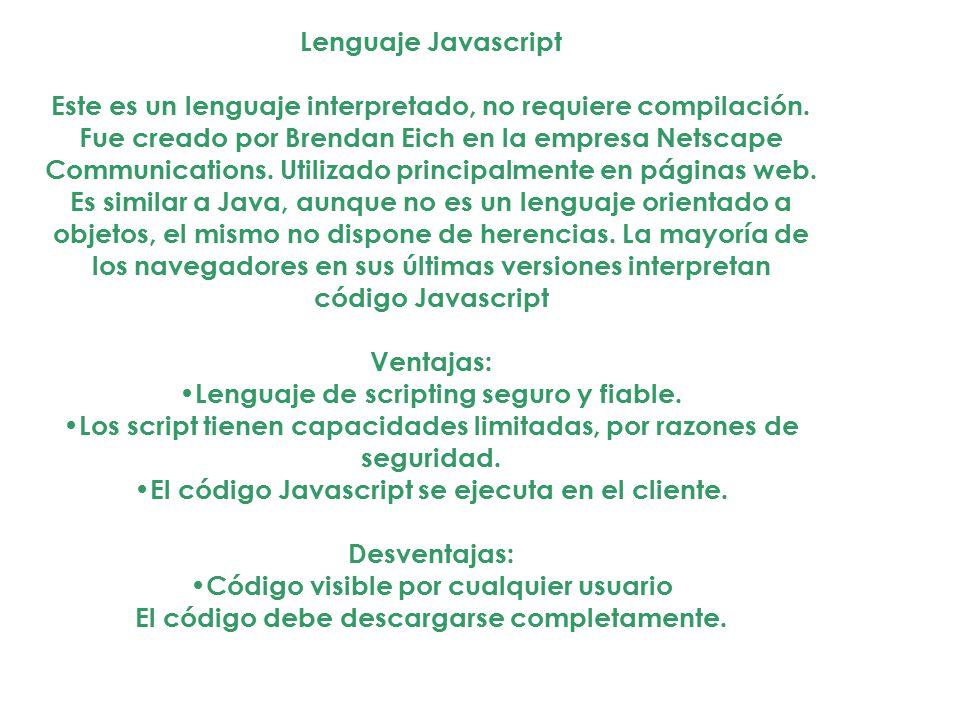 Lenguaje Javascript Este es un lenguaje interpretado, no requiere compilación. Fue creado por Brendan Eich en la empresa Netscape Communications. Util
