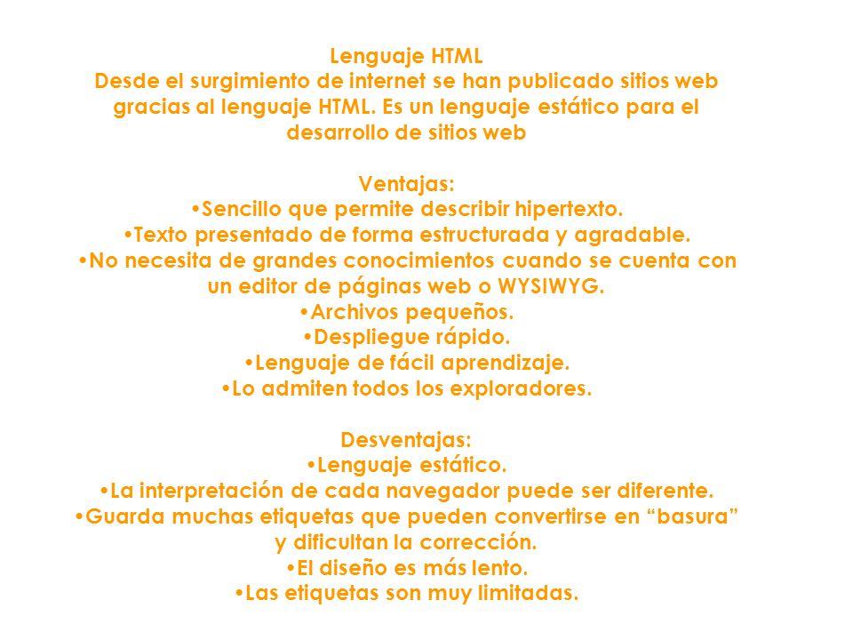 Lenguaje HTML Desde el surgimiento de internet se han publicado sitios web gracias al lenguaje HTML. Es un lenguaje estático para el desarrollo de sit