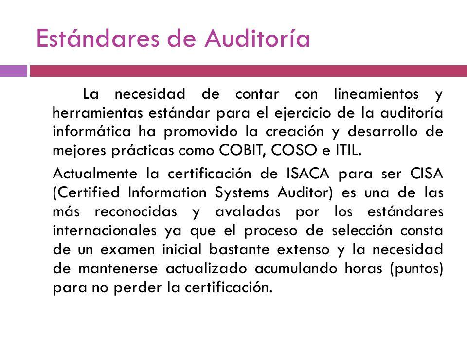 Estándares de Auditoría La necesidad de contar con lineamientos y herramientas estándar para el ejercicio de la auditoría informática ha promovido la