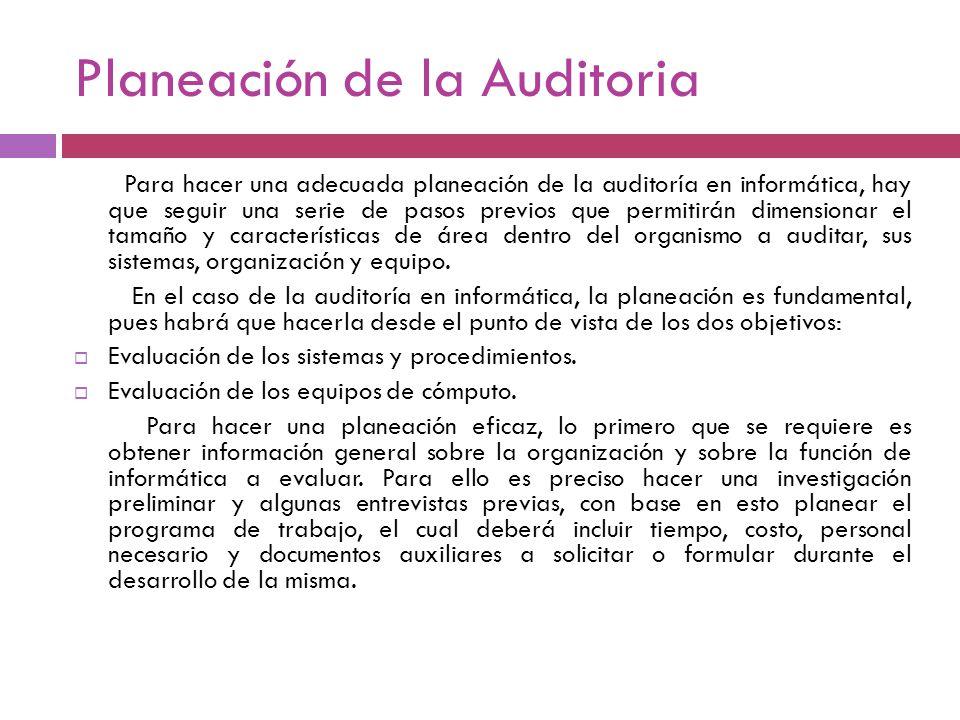 Planeación de la Auditoria Para hacer una adecuada planeación de la auditoría en informática, hay que seguir una serie de pasos previos que permitirán