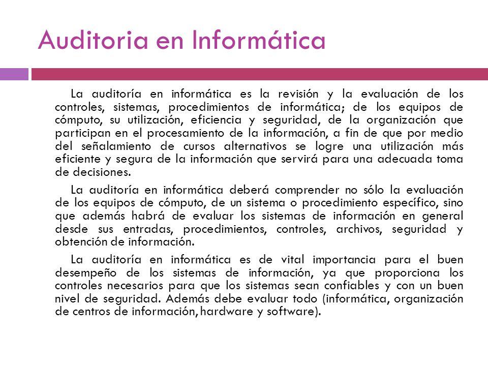 Auditoria en Informática La auditoría en informática es la revisión y la evaluación de los controles, sistemas, procedimientos de informática; de los