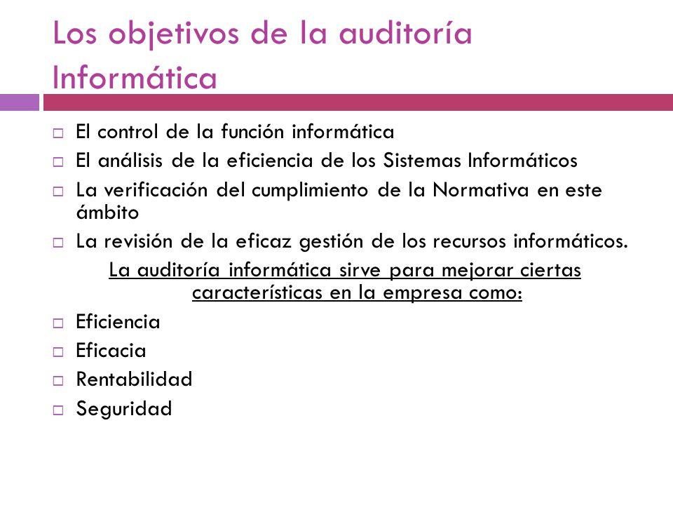Los objetivos de la auditoría Informática El control de la función informática El análisis de la eficiencia de los Sistemas Informáticos La verificaci