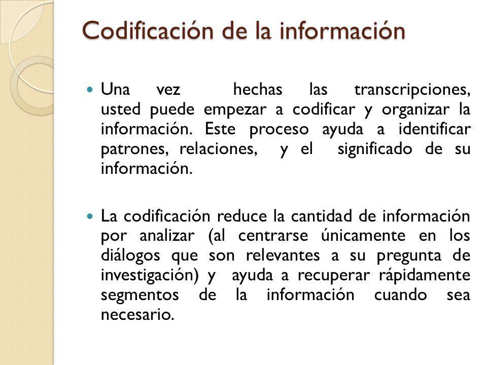 Codificación de la información Una vez hechas las transcripciones, usted puede empezar a codificar y organizar la información. Este proceso ayuda a id