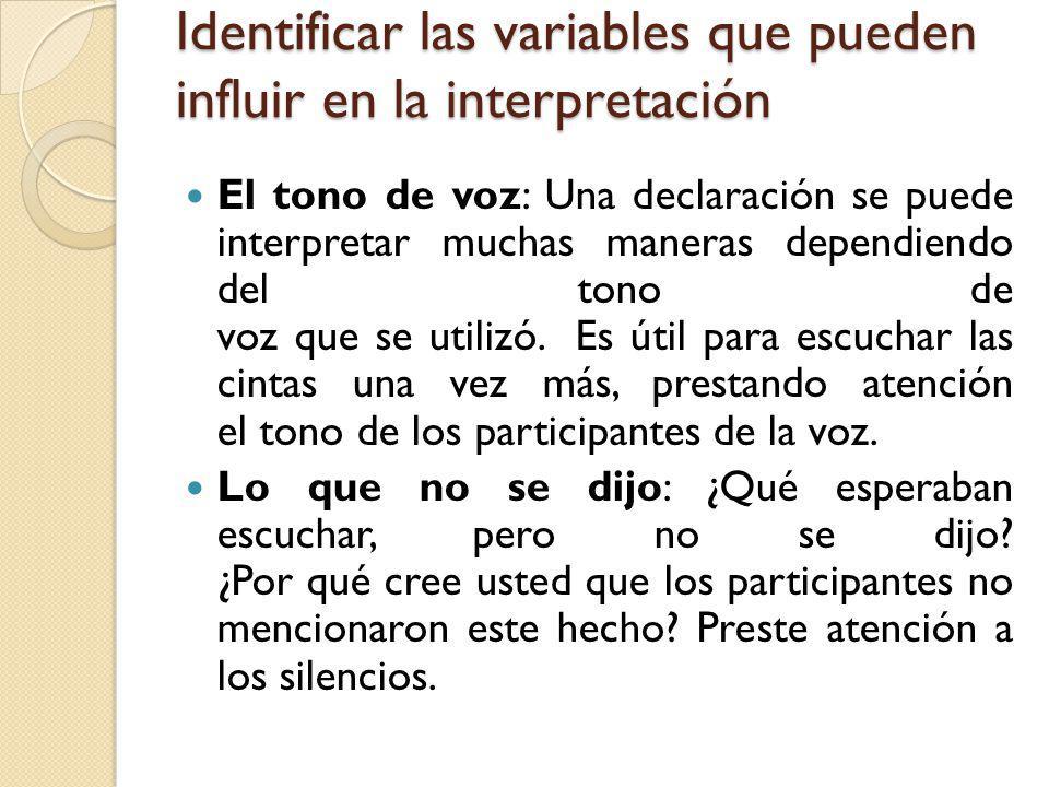 Identificar las variables que pueden influir en la interpretación El tono de voz: Una declaración se puede interpretar muchas maneras dependiendo del