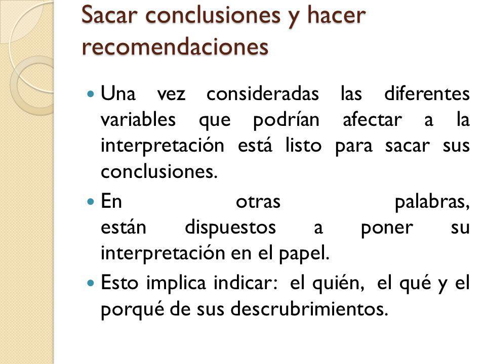 Sacar conclusiones y hacer recomendaciones Una vez consideradas las diferentes variables que podrían afectar a la interpretación está listo para sacar