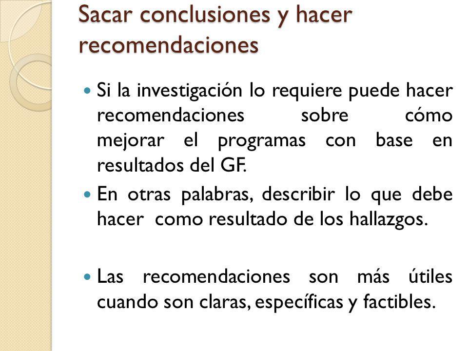 Sacar conclusiones y hacer recomendaciones Si la investigación lo requiere puede hacer recomendaciones sobre cómo mejorar el programas con base en res