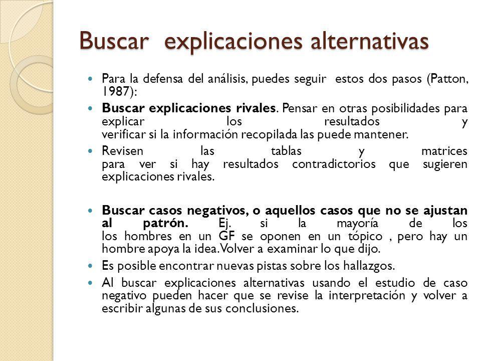 Buscar explicaciones alternativas Para la defensa del análisis, puedes seguir estos dos pasos (Patton, 1987): Buscar explicaciones rivales. Pensar en