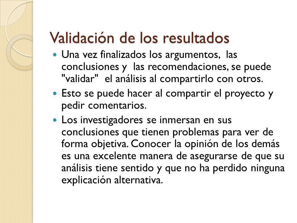 Validación de los resultados Una vez finalizados los argumentos, las conclusiones y las recomendaciones, se puede